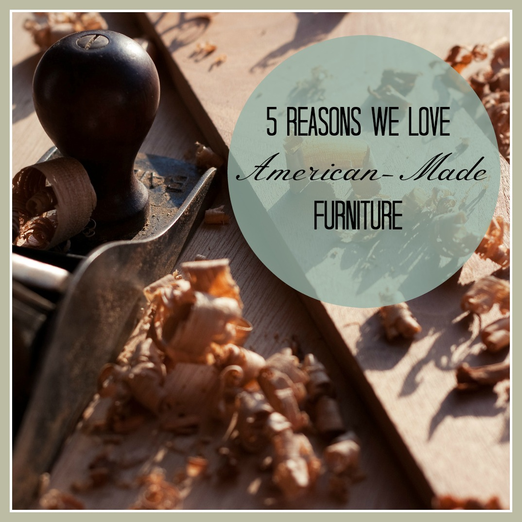 5 Reasons We Love American-Made Furniture | The Stated Home
