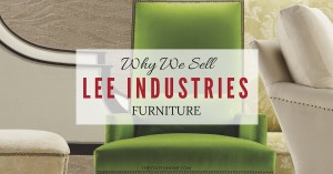 Why we sell Lee Industries Furniture | The Stated Home