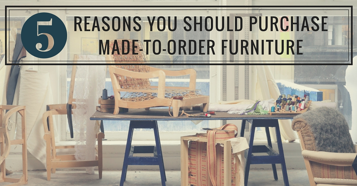 Customized Furniture: Why It's Worth It | The Stated Home