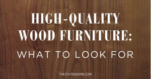 Quality Wood Furniture: What to Look For | The Stated Home
